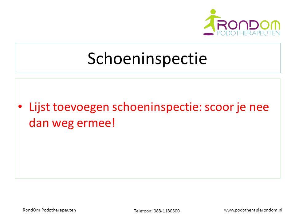 www.podotherapierondom.nl Telefoon: 088-1180500 RondOm Podotherapeuten Schoeninspectie Lijst toevoegen schoeninspectie: scoor je nee dan weg ermee!