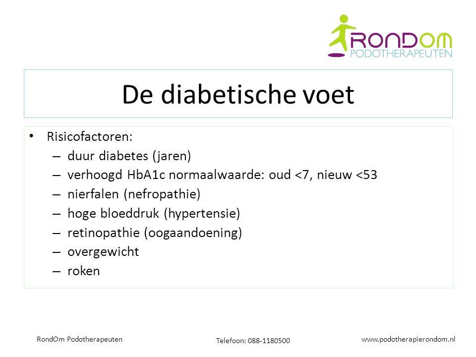 www.podotherapierondom.nl Telefoon: 088-1180500 RondOm Podotherapeuten De diabetische voet Risicofactoren: – duur diabetes (jaren) – verhoogd HbA1c normaalwaarde: oud <7, nieuw <53 – nierfalen (nefropathie) – hoge bloeddruk (hypertensie) – retinopathie (oogaandoening) – overgewicht – roken