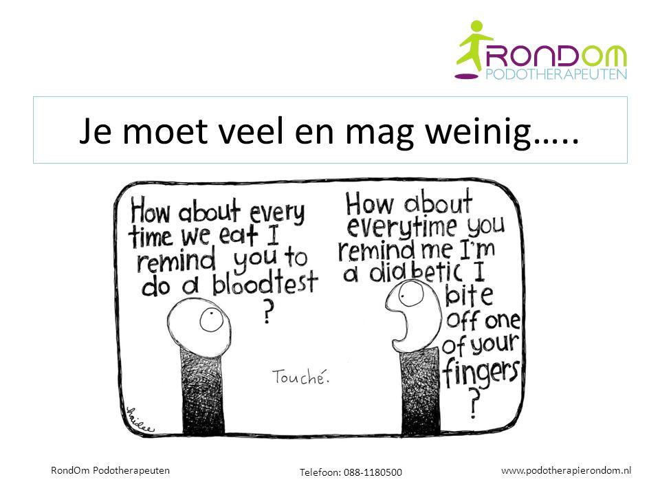 www.podotherapierondom.nl Telefoon: 088-1180500 RondOm Podotherapeuten Je moet veel en mag weinig…..