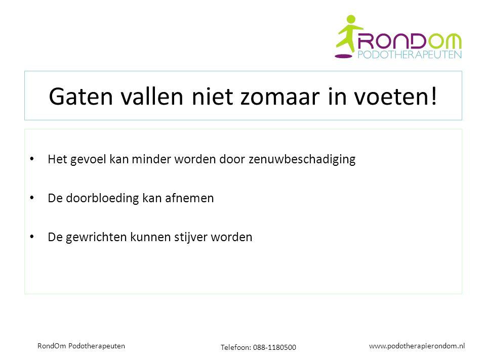 www.podotherapierondom.nl Telefoon: 088-1180500 RondOm Podotherapeuten Gaten vallen niet zomaar in voeten.