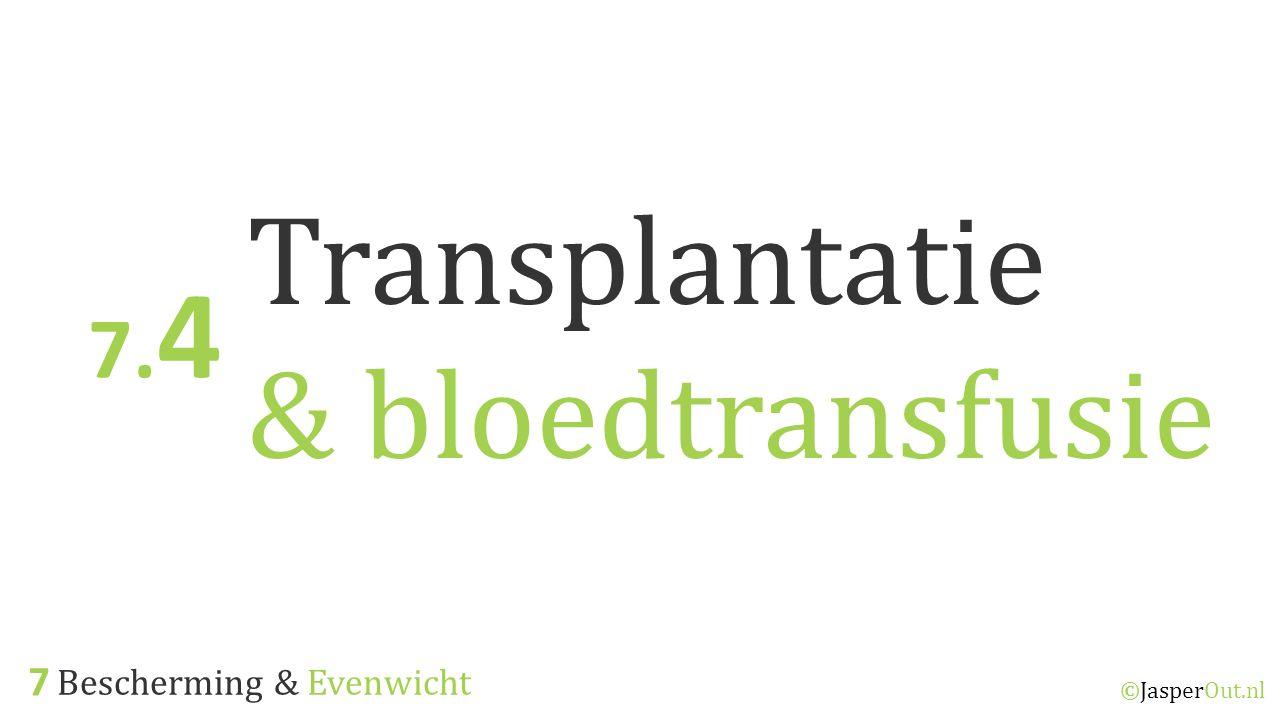Bescherming & Evenwicht 7 ©JasperOut.nl Transplantatie & bloedtransfusie 7. 4