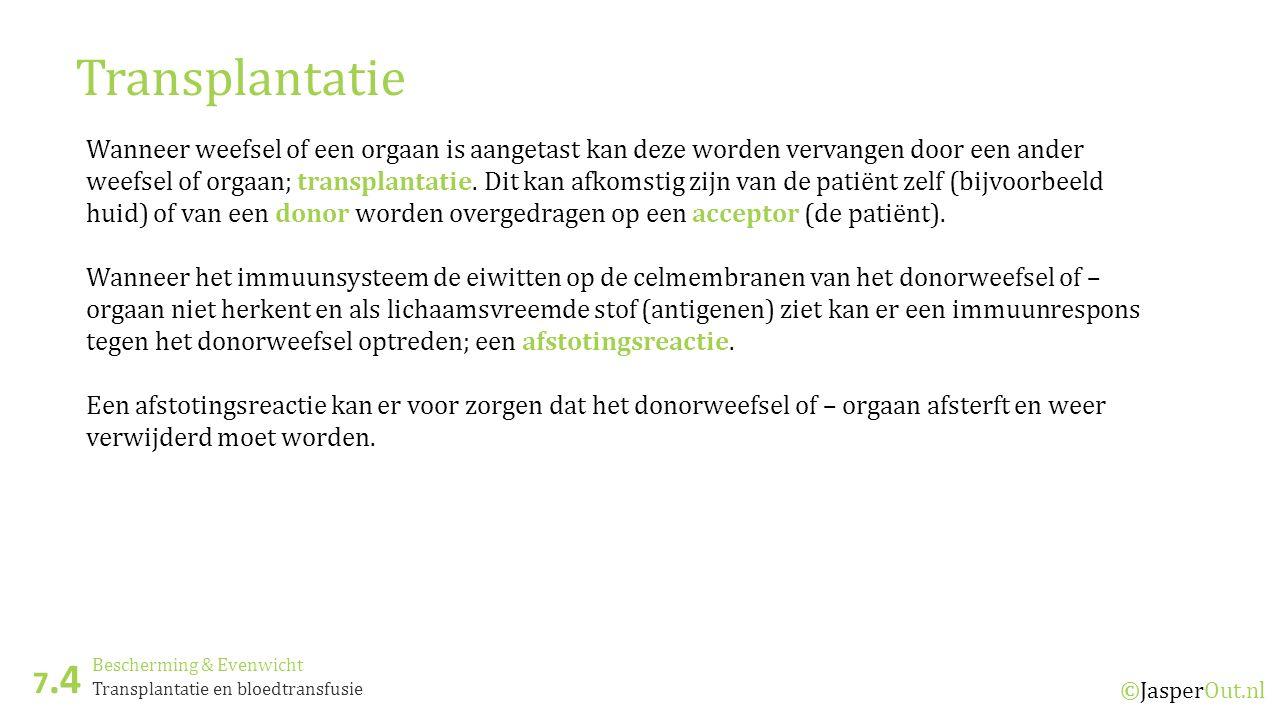 Bescherming & Evenwicht 7.4 ©JasperOut.nl Transplantatie en bloedtransfusie Transplantatie Wanneer weefsel of een orgaan is aangetast kan deze worden vervangen door een ander weefsel of orgaan; transplantatie.