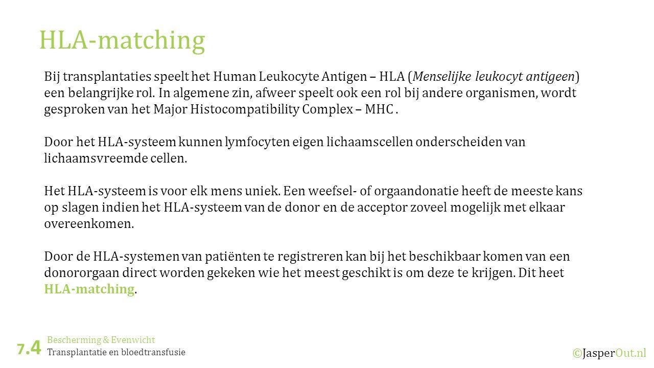 Bescherming & Evenwicht 7.4 ©JasperOut.nl Transplantatie en bloedtransfusie HLA-matching Bij transplantaties speelt het Human Leukocyte Antigen – HLA (Menselijke leukocyt antigeen) een belangrijke rol.