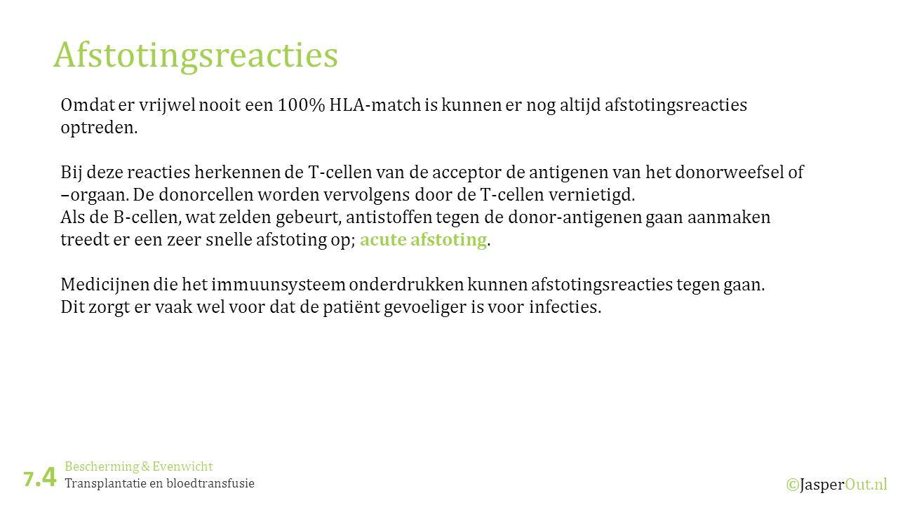 Bescherming & Evenwicht 7.4 ©JasperOut.nl Transplantatie en bloedtransfusie Afstotingsreacties Omdat er vrijwel nooit een 100% HLA-match is kunnen er nog altijd afstotingsreacties optreden.
