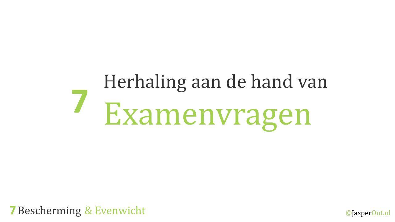 ©JasperOut.nl Herhaling aan de hand van Examenvragen 7 Bescherming & Evenwicht 7