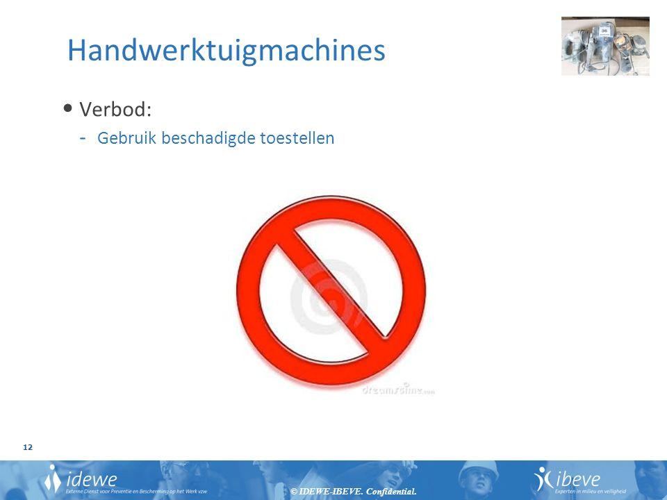 © IDEWE-IBEVE. Confidential. 12 Handwerktuigmachines Verbod: - Gebruik beschadigde toestellen