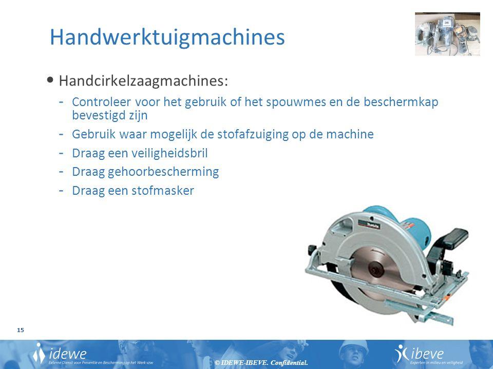 © IDEWE-IBEVE. Confidential. 15 Handwerktuigmachines Handcirkelzaagmachines: - Controleer voor het gebruik of het spouwmes en de beschermkap bevestigd