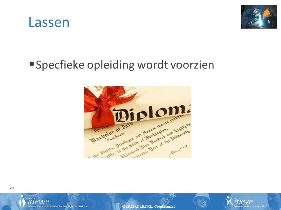 © IDEWE-IBEVE. Confidential. 20 Lassen Specfieke opleiding wordt voorzien