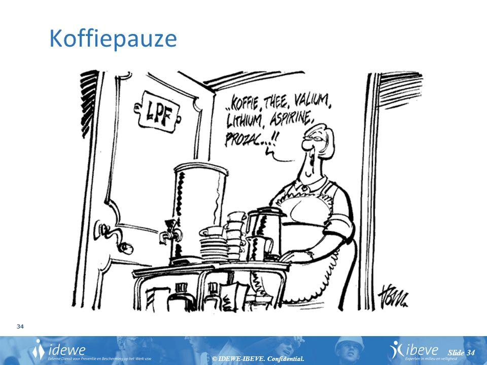 © IDEWE-IBEVE. Confidential. 34 Slide 34 Koffiepauze