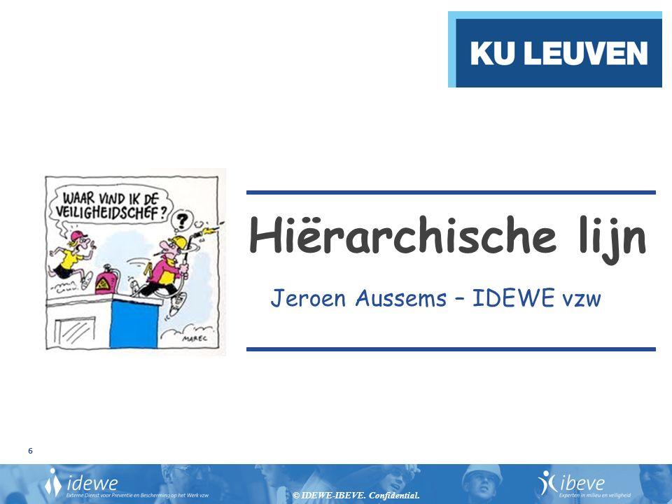 © IDEWE-IBEVE. Confidential. 6 Hiërarchische lijn Jeroen Aussems – IDEWE vzw