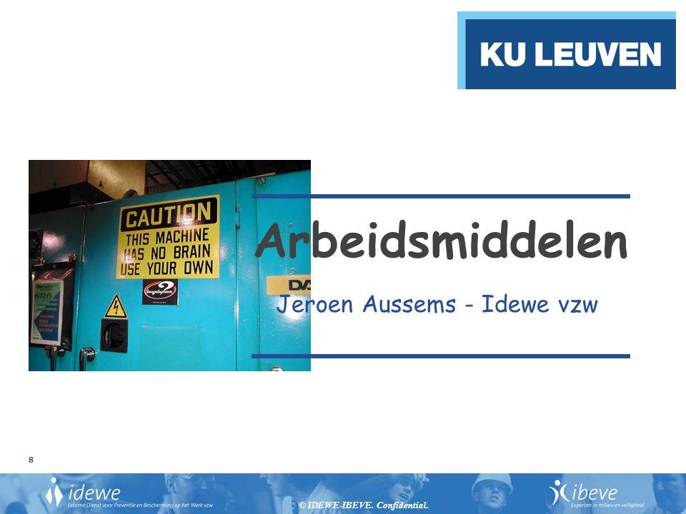 © IDEWE-IBEVE. Confidential. 8 Arbeidsmiddelen Jeroen Aussems - Idewe vzw