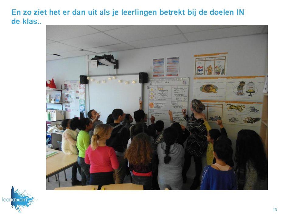 En zo ziet het er dan uit als je leerlingen betrekt bij de doelen IN de klas.. 15