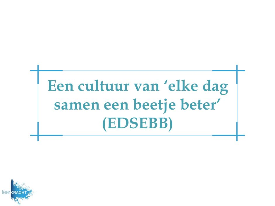 Een cultuur van 'elke dag samen een beetje beter' (EDSEBB)