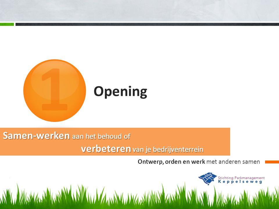 Opening 1 Ontwerp, orden en werk met anderen samen Samen-werken aan het behoud of verbeteren van je bedrijventerrein verbeteren van je bedrijventerrein