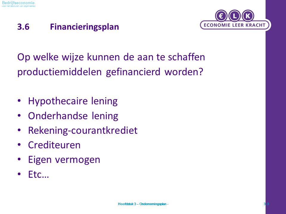 voor het besturen van organisaties Bedrijfseconomie 3.6 Financieringsplan Op welke wijze kunnen de aan te schaffen productiemiddelen gefinancierd worden.