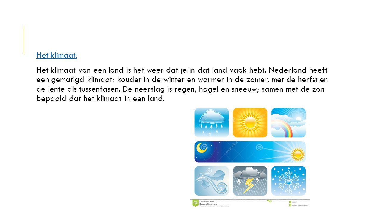 Het klimaat: Het klimaat van een land is het weer dat je in dat land vaak hebt. Nederland heeft een gematigd klimaat: kouder in de winter en warmer in