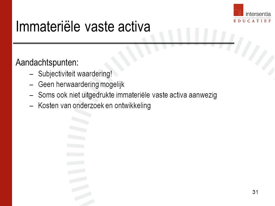 Immateriële vaste activa Aandachtspunten: –Subjectiviteit waardering.