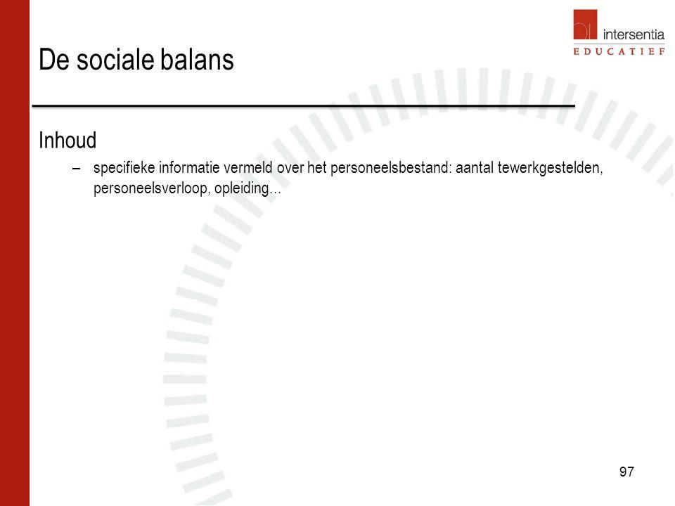 97 De sociale balans Inhoud –specifieke informatie vermeld over het personeelsbestand: aantal tewerkgestelden, personeelsverloop, opleiding...