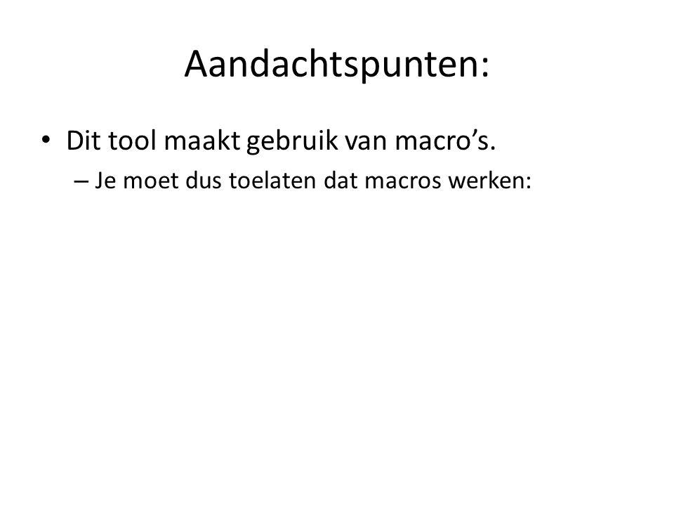 Aandachtspunten: Dit tool maakt gebruik van macro's. – Je moet dus toelaten dat macros werken: