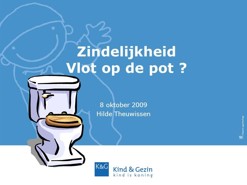 Zindelijkheid Vlot op de pot ? 8 oktober 2009 Hilde Theuwissen