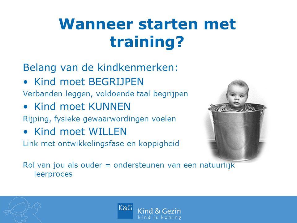 Wanneer starten met training? Belang van de kindkenmerken: Kind moet BEGRIJPEN Verbanden leggen, voldoende taal begrijpen Kind moet KUNNEN Rijping, fy