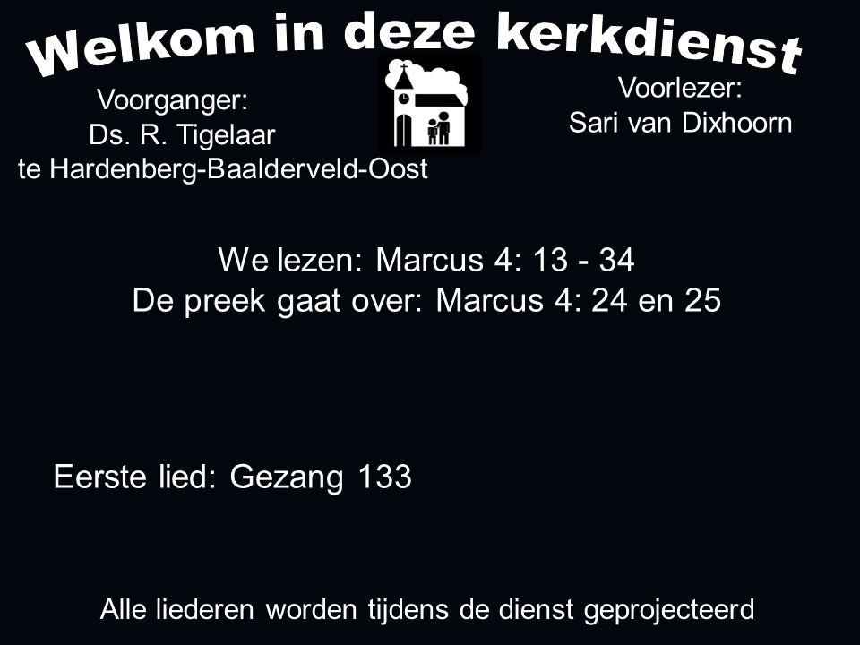 We lezen: Marcus 4: 13 - 34 De preek gaat over: Marcus 4: 24 en 25 Voorganger: Ds.
