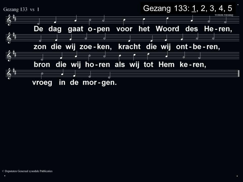 ... Gezang 133: 1, 2, 3, 4, 5
