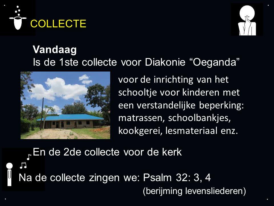 """.... COLLECTE Vandaag Is de 1ste collecte voor Diakonie """"Oeganda"""" En de 2de collecte voor de kerk Na de collecte zingen we: Psalm 32: 3, 4 (berijming"""