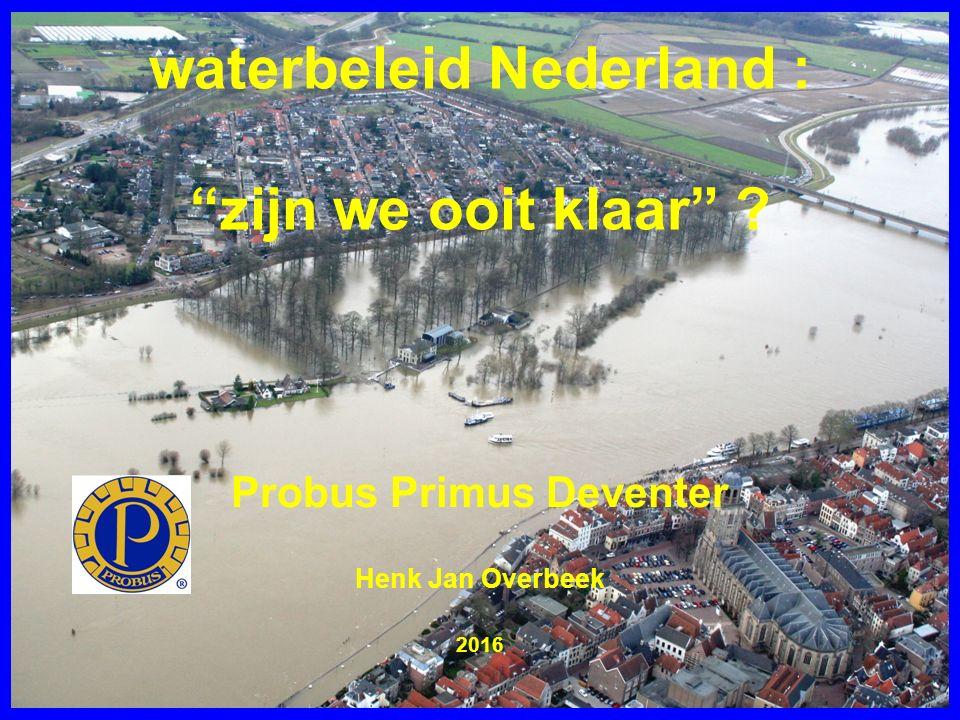 """Probus Primus Deventer Henk Jan Overbeek 2016 waterbeleid Nederland : """"zijn we ooit klaar"""" ?"""