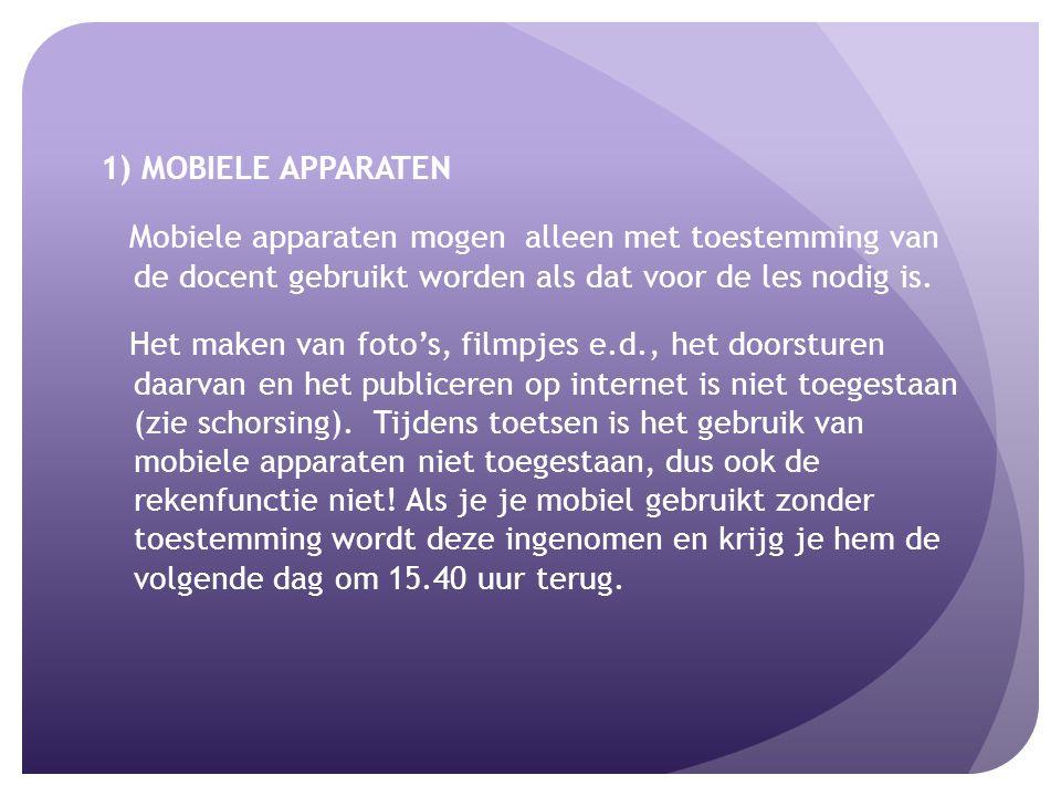 1) MOBIELE APPARATEN Mobiele apparaten mogen alleen met toestemming van de docent gebruikt worden als dat voor de les nodig is.