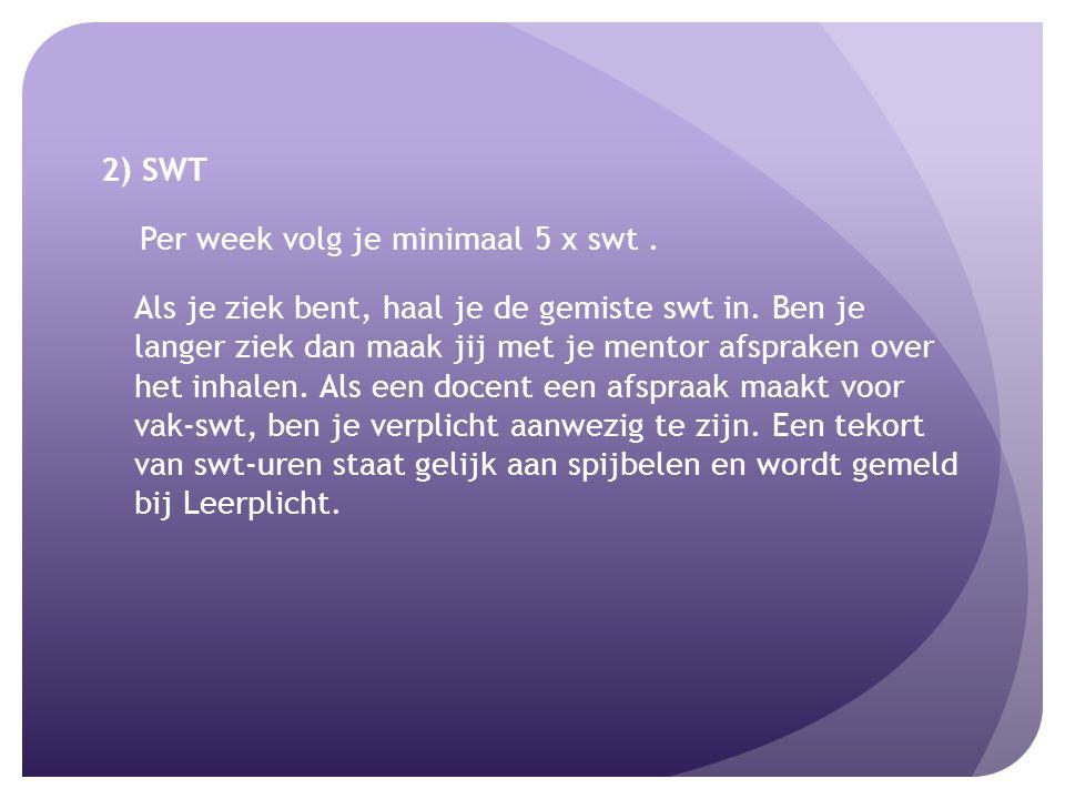 2) SWT Per week volg je minimaal 5 x swt. Als je ziek bent, haal je de gemiste swt in.