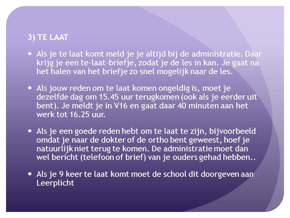 3) TE LAAT Als je te laat komt meld je je altijd bij de administratie.