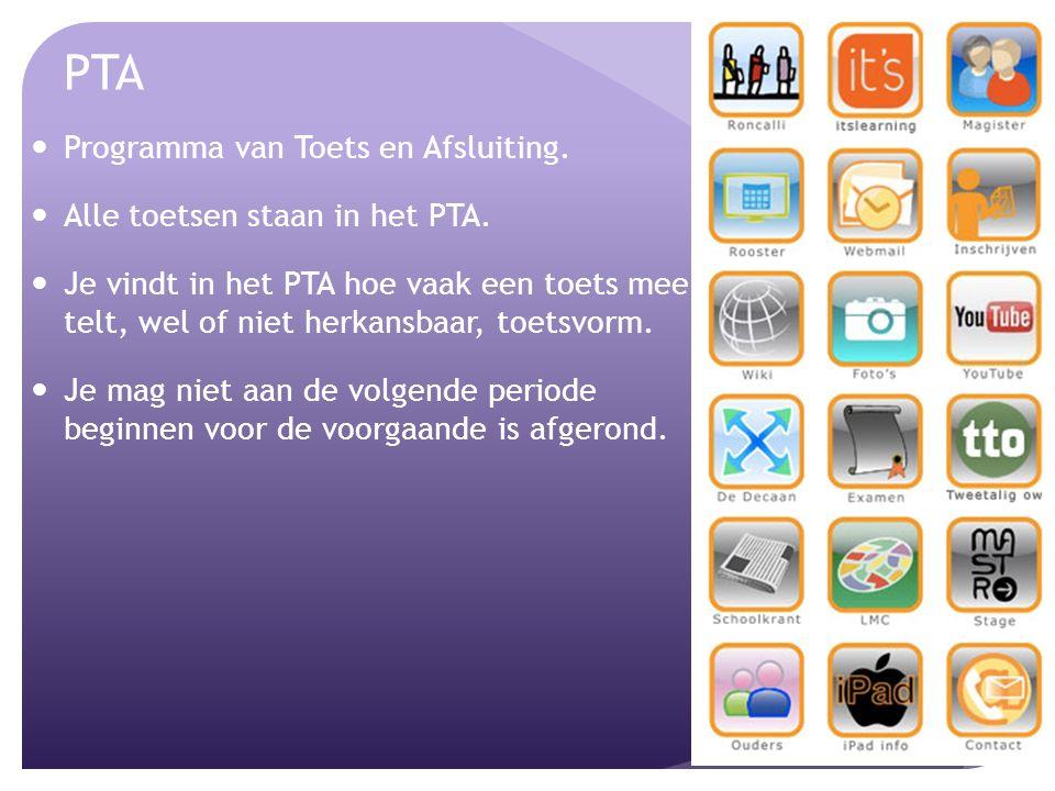PTA Programma van Toets en Afsluiting. Alle toetsen staan in het PTA.