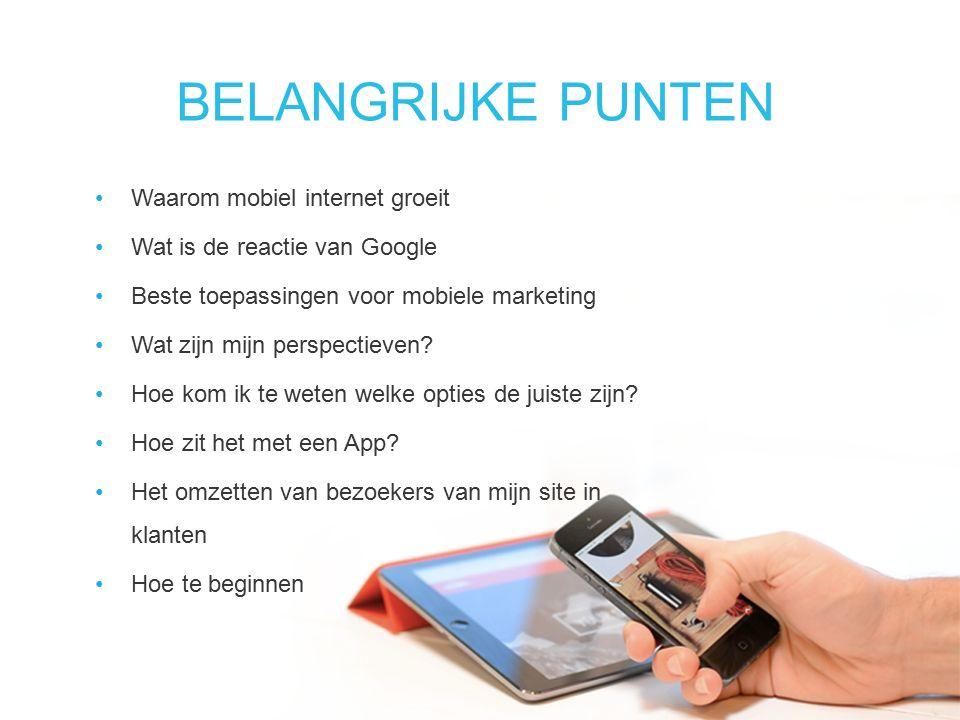 BELANGRIJKE PUNTEN Waarom mobiel internet groeit Wat is de reactie van Google Beste toepassingen voor mobiele marketing Wat zijn mijn perspectieven.