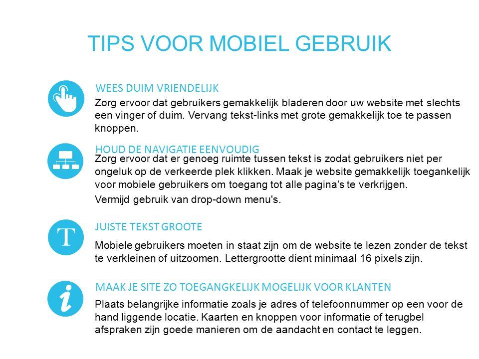 TIPS VOOR MOBIEL GEBRUIK Zorg ervoor dat gebruikers gemakkelijk bladeren door uw website met slechts een vinger of duim.