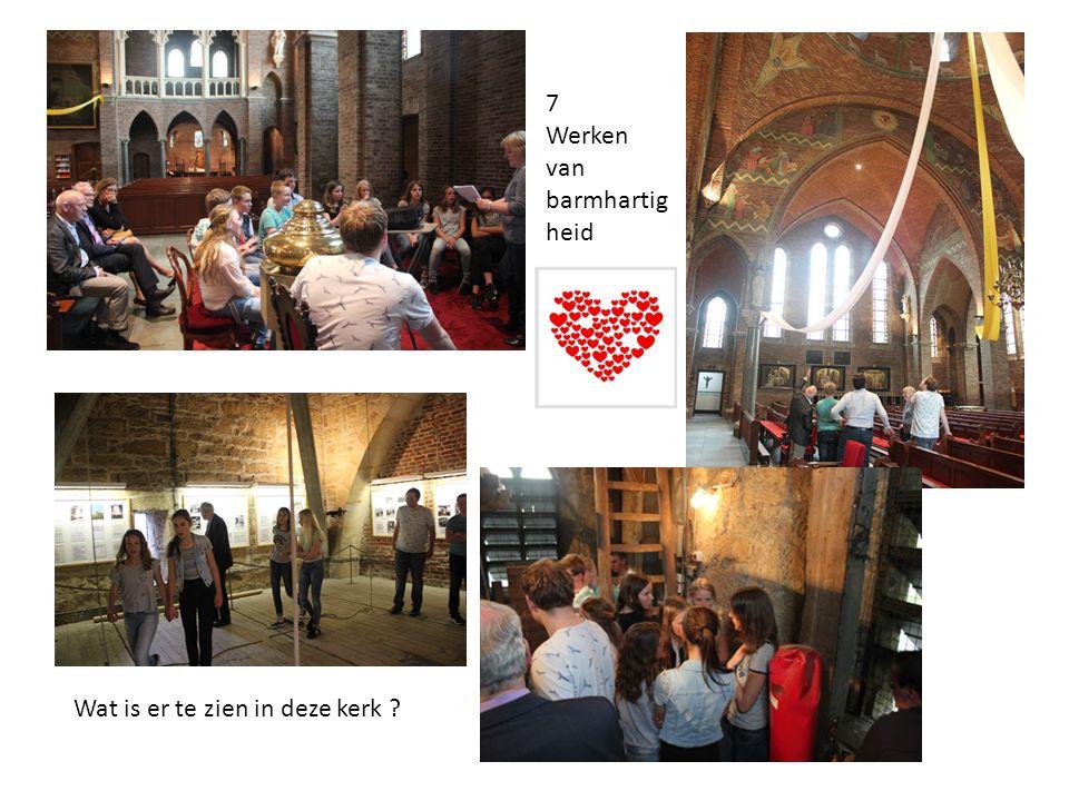 7 Werken van barmhartig heid Wat is er te zien in deze kerk ?