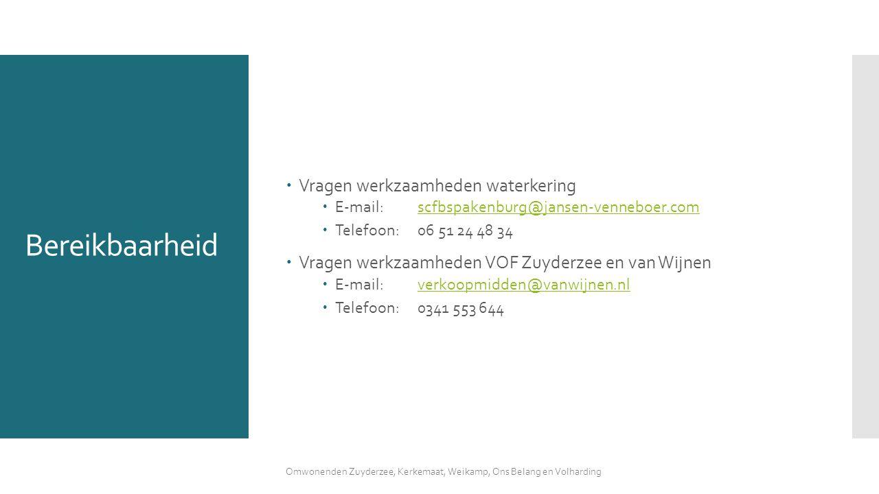  Vragen werkzaamheden waterkering  E-mail:scfbspakenburg@jansen-venneboer.comscfbspakenburg@jansen-venneboer.com  Telefoon:06 51 24 48 34  Vragen werkzaamheden VOF Zuyderzee en van Wijnen  E-mail: verkoopmidden@vanwijnen.nlverkoopmidden@vanwijnen.nl  Telefoon:0341 553 644 Bereikbaarheid Omwonenden Zuyderzee, Kerkemaat, Weikamp, Ons Belang en Volharding
