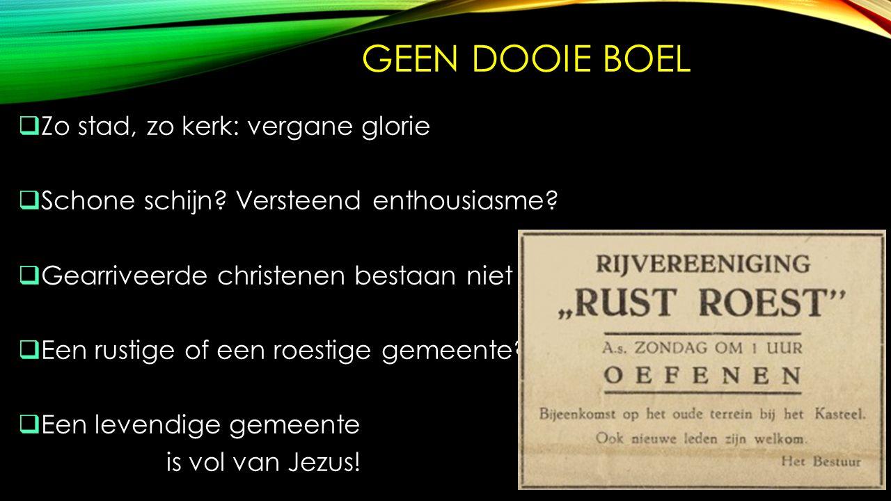 GEEN DOOIE BOEL  Zo stad, zo kerk: vergane glorie  Schone schijn.