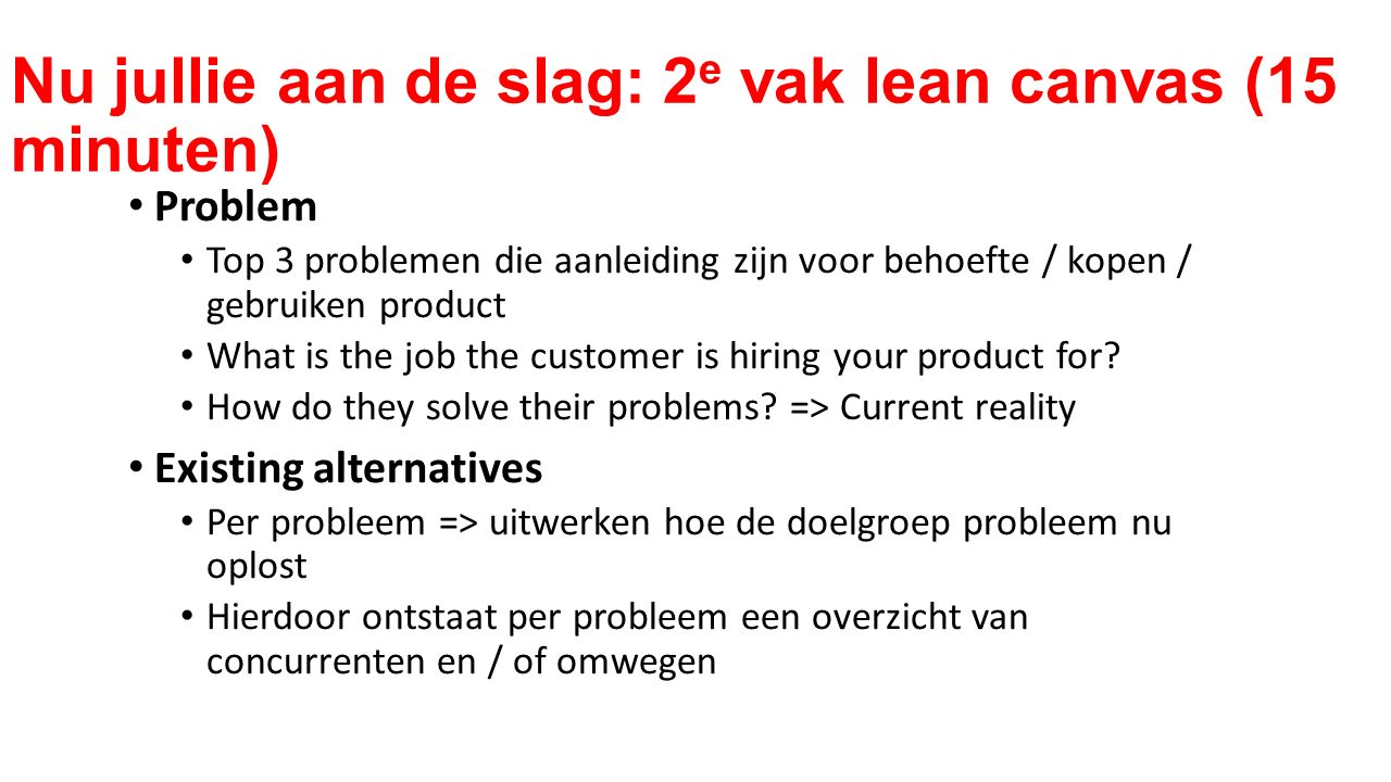 Problem Top 3 problemen die aanleiding zijn voor behoefte / kopen / gebruiken product What is the job the customer is hiring your product for.