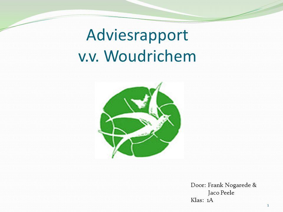 Adviesrapport v.v. Woudrichem Door: Frank Nogarede & Jaco Peele Klas: 1A 1