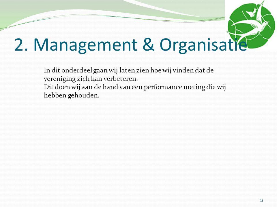 2. Management & Organisatie In dit onderdeel gaan wij laten zien hoe wij vinden dat de vereniging zich kan verbeteren. Dit doen wij aan de hand van ee