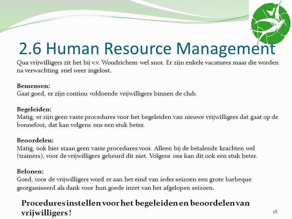 2.6 Human Resource Management Qua vrijwilligers zit het bij v.v. Woudrichem wel snor. Er zijn enkele vacatures maar die worden na verwachting snel wee