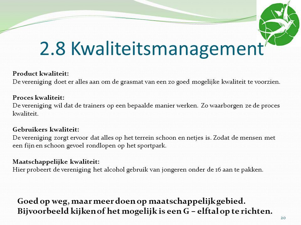 2.8 Kwaliteitsmanagement Product kwaliteit: De vereniging doet er alles aan om de grasmat van een zo goed mogelijke kwaliteit te voorzien. Proces kwal