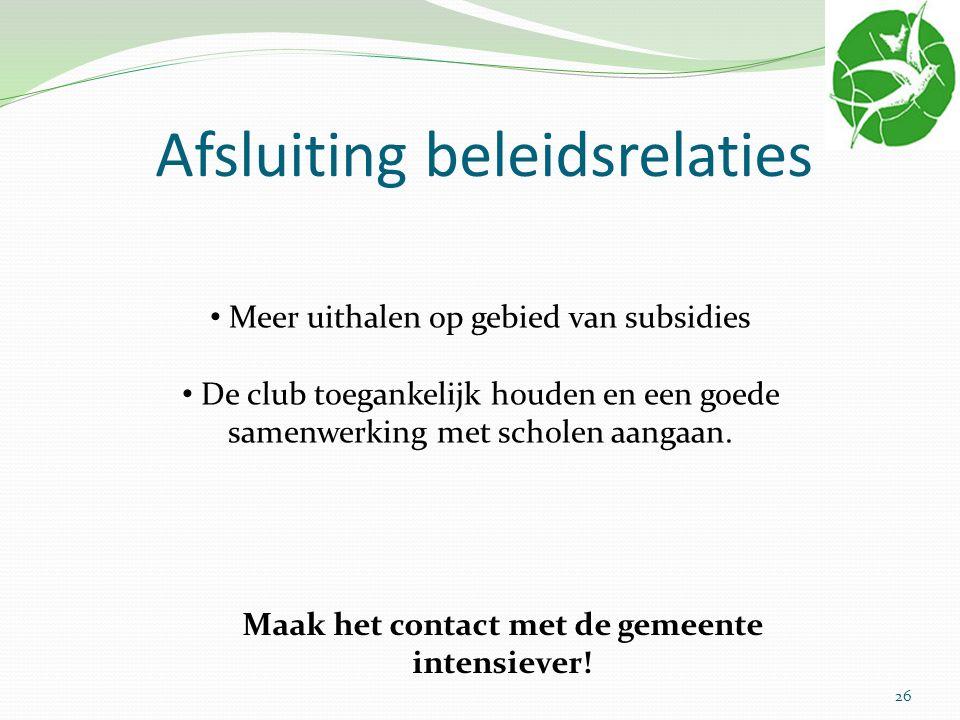 Afsluiting beleidsrelaties Meer uithalen op gebied van subsidies De club toegankelijk houden en een goede samenwerking met scholen aangaan. Maak het c