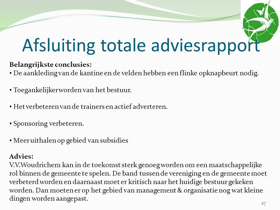 Afsluiting totale adviesrapport Belangrijkste conclusies: De aankleding van de kantine en de velden hebben een flinke opknapbeurt nodig. Toegankelijke