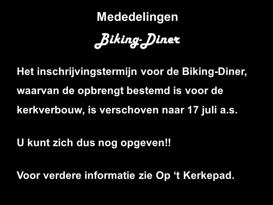 Mededelingen Biking-Diner Het inschrijvingstermijn voor de Biking-Diner, waarvan de opbrengt bestemd is voor de kerkverbouw, is verschoven naar 17 jul