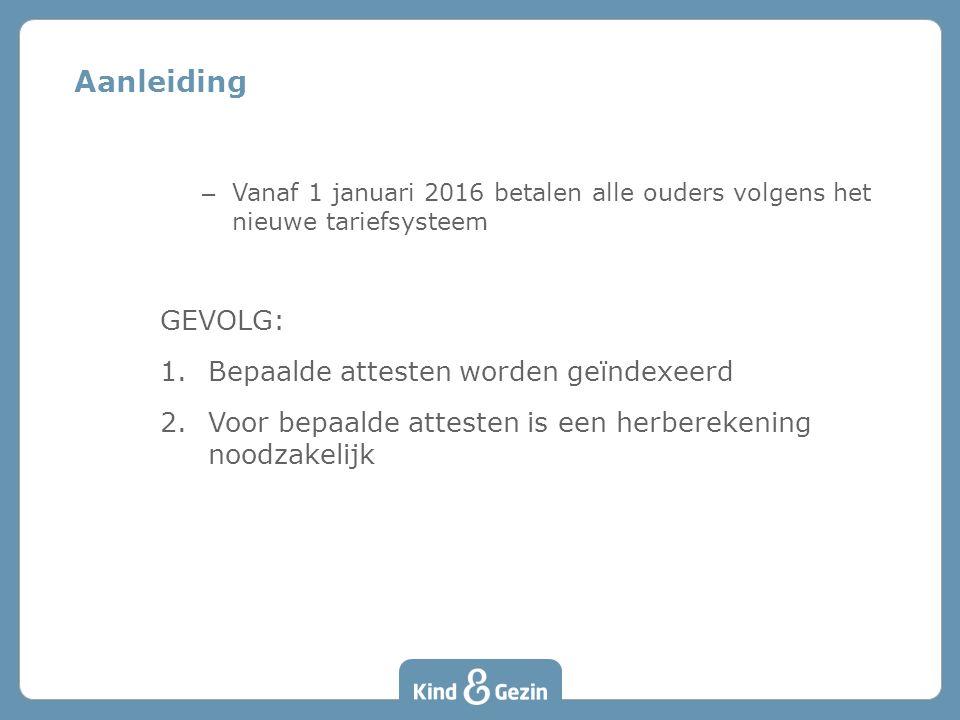 – Vanaf 1 januari 2016 betalen alle ouders volgens het nieuwe tariefsysteem GEVOLG: 1.Bepaalde attesten worden geïndexeerd 2.Voor bepaalde attesten is een herberekening noodzakelijk Aanleiding