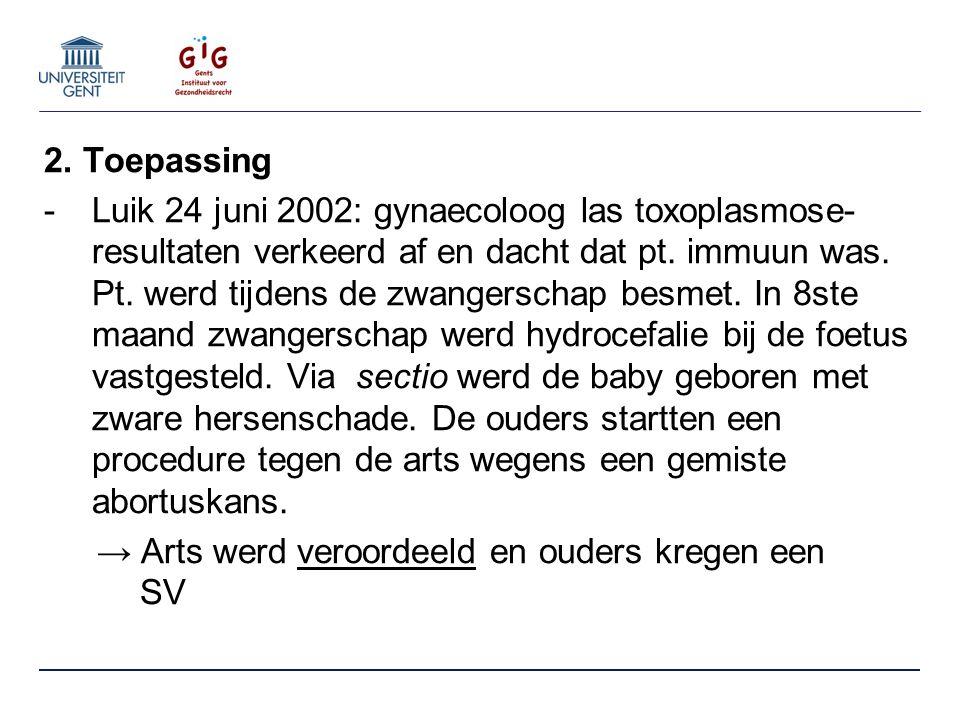 2. Toepassing -Luik 24 juni 2002: gynaecoloog las toxoplasmose- resultaten verkeerd af en dacht dat pt. immuun was. Pt. werd tijdens de zwangerschap b
