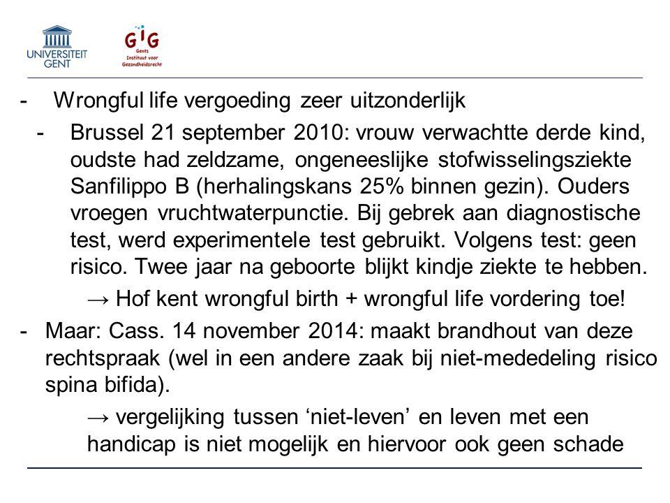 -Wrongful life vergoeding zeer uitzonderlijk -Brussel 21 september 2010: vrouw verwachtte derde kind, oudste had zeldzame, ongeneeslijke stofwisselingsziekte Sanfilippo B (herhalingskans 25% binnen gezin).