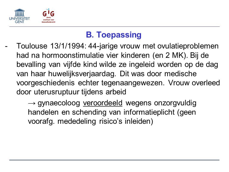 B. Toepassing -Toulouse 13/1/1994: 44-jarige vrouw met ovulatieproblemen had na hormoonstimulatie vier kinderen (en 2 MK). Bij de bevalling van vijfde